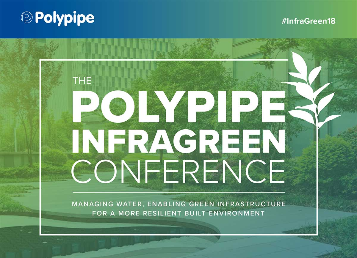 The Polypipe InfraGreen Conference. Managing water, enabling green infrastructure for a more resilient built environment