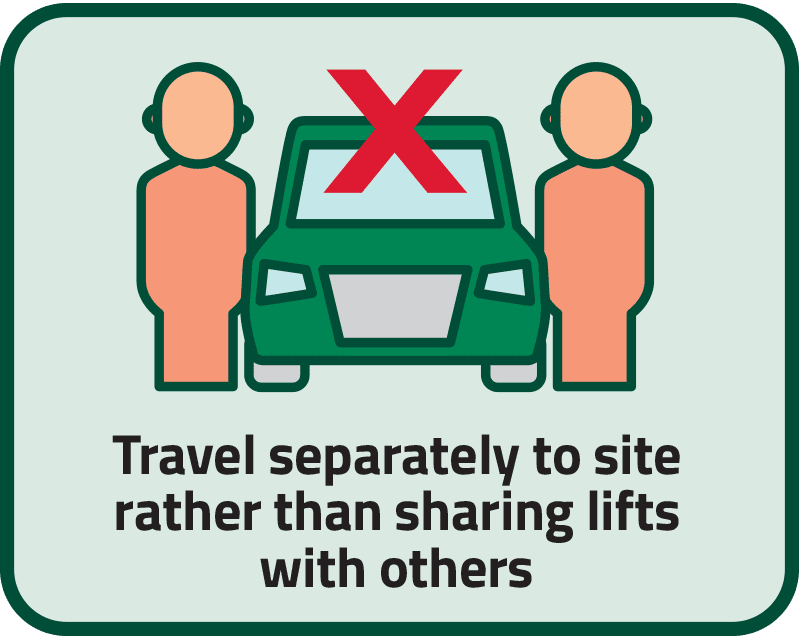 Travel separately to site rather than sharing lifts with others