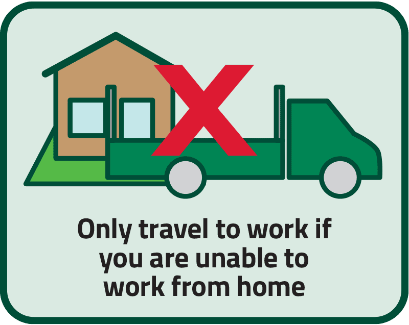 Only travel to work if you are unable to work from home